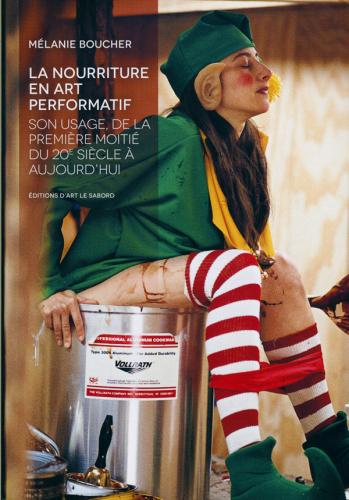 Mélanie Boucher La nourriture en art performatif : son usage de la première moitié du 20e siècle à aujourd'hui Trois-Rivières, Éditions Le Sabord, 2014, 285. p. Ill. n/b et couleur.