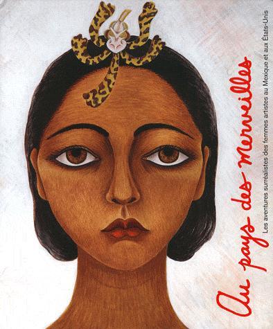 Aux pays des merveilles. Les aventures surréalistes des femmes artistes au Mexique et aux États-Unis (sous la direction d'Ilene Susan Fort et de Tere Arck), Éd. Los Angeles County Museum of Art et DelMonico/ Prestel, traduit de l'anglais par Jean-François Allain, 2012, 256 p., ill. couleurs.
